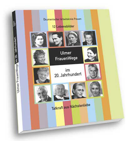 Ausstellungsgestaltung, Buchgestaltung: Ulmer FrauenWege im 20. Jahrhundert, Tatkraft aus Nächstenliebe, Buchgestaltung ©2004 Gabriele Stautner, ARTIFOX
